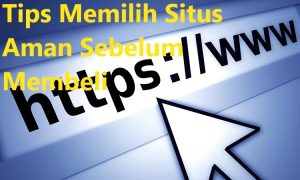 Tips Memilih Situs Aman Sebelum Membeli