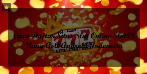 Cara Daftar Situs Slot Online Slot88 Uang Asli Android Indonesia