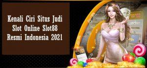 Kenali Ciri Situs Judi Slot Online Slot88 Resmi Indonesia 2021