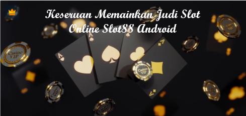 Keseruan Memainkan Judi Slot Online Slot88 Android